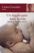 Un regalo para toda la vida. Guía de la lactancia materna.