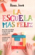 La escuela más feliz. Ideas para descubrir el don de cada niño y estimular su educación. La revolución secreta de las aulas