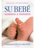 Su bebé semana a semana.La guía imprescindible para cuidar del bebé
