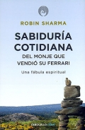 Sabiduría cotidiana del monje que vendió su ferrari. Una fábula espiritual.