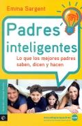 Padres inteligentes. Lo que los mejores padres saben, dicen y hacen.