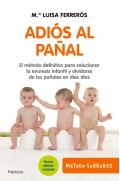 Adiós al pañal. El método definitivo para solucionar la enuresis infantil y olvidarse de los pañales en diez días. (Rustica)