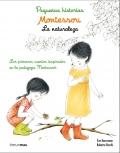 Pequeñas historias. Montessori. La naturaleza. Los primeros cuentos inspirados en la pedagogía Montessori