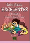 Maestras y maestros... excelentes en primaria Sugerencias y estrategias para mejorar el trabajo cotidiano en las clases