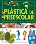 Plástica de preescolar. Ideas novedosas y divertidas para el desarrollo de la creatividad plástica