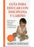 Guia para educar con disciplina y cariño. Para que sus hijos sean amables, comprensivos y respetuosos
