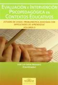 Evaluación e intervención psicopedagógica en contextos educativos. Estudio de casos. Problemática asociada con dificultades de aprendizaje. Volumen II.
