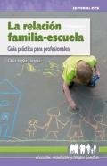 La relación familia-escuela. Guía práctica para profesionales.