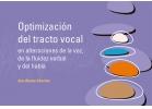 Optimización del tracto vocal en alteraciones de la voz, de la fluidez verbal y del habla.