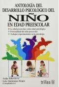 Antología del desarrollo Psicológico del niño en edad preescolar.