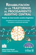 Rehabilitación de los trastornos del procesamiento auditivo central. Modelo de intervención acústico-lingüístico