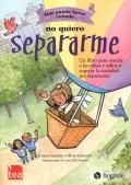Qué puedo hacer cuando... no quiero Separarme. Un libro para ayudar a las niñas y niños a superar la ansiedad por separación