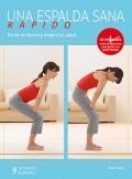 Una espalda sana rápido. Ponte en forma y mejora tu salud.