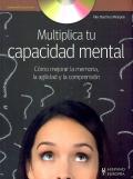 Multiplica tu capacidad mental. Cómo mejorar la memoria, la agilidad y la comprensión.( Incluye DVD )
