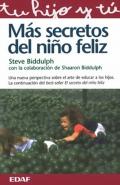 Más secretos del niño feliz.La nueva perspectiva sobre el arte de educar a los hijos.La continuación del best-seller el secreto del niño feliz