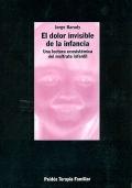 El dolor invisible de la infancia. Una lectura ecosistémica del maltrato infantil.
