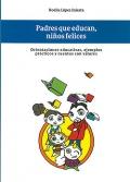 Padres que educan, niños felices. Orientaciones educativas, ejemplos prácticos y cuentos con valores.