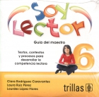 Soy lector 6. Textos, contextos y procesos para desarrollar la competencia lectora. Guía del maestro. (CD)