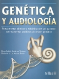 Genética y audiología. Fundamentos clínicos y rehabilitación del paciente con trastornos auditivos de origen genético.