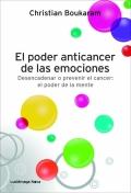 El poder anticancer de las emociones. desencadenar o prevenir el cancer: el poder de la mente.