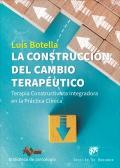 La construcción del cambio terapéutico. Terapia constructivista integradora en la práctica clínica