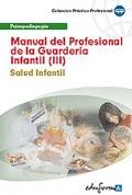 Manual del Profesional de la Guardería Infantil (III). Salud Infantil