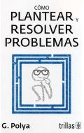 Cómo plantear y resolver problemas