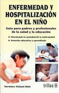 Enfermedad y hospitalización en el niño. Guía para padres y profesionales de la salud y la educación