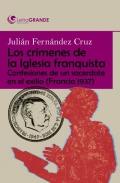 Crímenes de la Iglesia franquista. Confesiones de un sacerdote en el exilio (Francia 1937). (Letra grande)