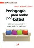 Pedagogía para andar por casa. Estrategias educativas para padres y profesores.