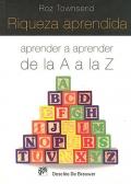 Riqueza aprendida. Aprender a aprender de la A a la Z.
