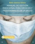Manual de gestión emocional para médicos y profesionales de la salud. Transformar la vulnerabilidad en recursos