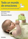 Todo un mundo de emociones. La misteriosa vida emocional del bebé.