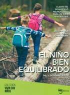 El niño bien equilibrado. Claves del desarrollo neurológico para un buen aprendizaje. Guía práctica para padres y educadores