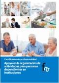 Apoyo en la organización de actividades para personas dependientes en instituciones. Certificados de profesionalidad.