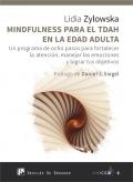 Mindfulness para el tdah en la edad adulta. un programa de ocho pasos para fortalecer la atención, manejar las emociones y lograr tus objetivos