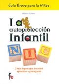 La autoprotección infantil. Cómo lograr que los niños aprendan a protegerse. Guía breve para la niñez.