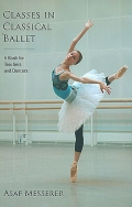 Classes in Classical Ballet (A Book for Teachers and Dancers)