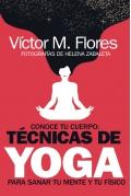 Conoce tu cuerpo. Técnicas de yoga para sanar tu mente y tu físico