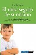 El niño seguro de sí mismo. Guía de la educación emocional para la década crucial de los 5 años 15 años