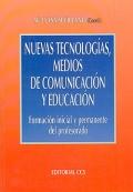 Nuevas tecnologías, medios de comunicación y educación. Formación inicial y permanente del profesorado.