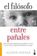 El filósofo entre pañales. Revelaciones sorprendentes sobre la mente de los niños y cómo se enfrentan a la vida.