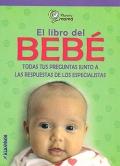 El libro del bebé. Todas tus preguntas junto a las respuestas de los especialistas.