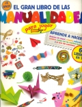 El gran libro de las manualidades para jugar. Aprende a hacer aviones de papel, origami, pulseras, tarjetas, juega con las cuerdas locas y el arte del espionaje. 6 libros en 1.