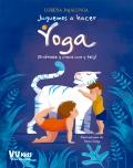 Juguemos a hacer Yoga. ¡Diviértete y crece sano y feliz!