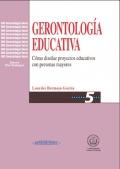 Gerontología educativa. Cómo diseñar proyectos educativos con personas mayores.