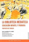 La biblioteca mediateca. Educación infantil y primaria. Propuesta de trabajo.