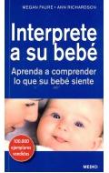 Interprete a su bebé. Aprenda a comprender lo que su bebé siente.