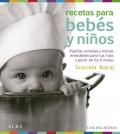 Recetas para bebés y niños. Papillas variadas y menús irresistibles para tus hijos a partir de los 6 meses.