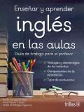 Enseñar y aprender inglés en las aulas: guía de trabajo para el profesor